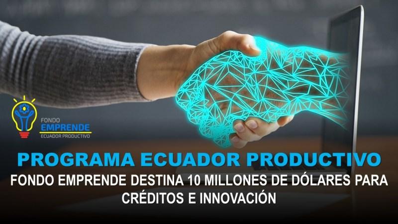 Programa Ecuador Productivo Fondo Emprende Destina 10 Millones de Dólares para Créditos e Innovación