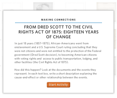In just 18 years (1857–1875), African-Americans went from enslavement and a U.S. Supreme Court ruling concluding that they were not citizens and were not entitled to the protection of the Federal government (Dred Scott decision), to becoming American citizens with voting rights and  access to public transportation, lodging, and other facilities (the Civil Rights Act of 1875).How did this happen? Look at the documents and the events they represent. In each text box, write a short description explaining the cause-and-effect or other relationship between the events.
