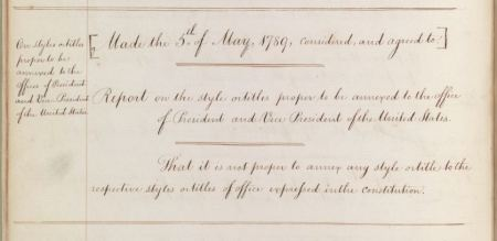 House Report on the style or titles proper to be annexed to the office of President and Vice President of the United States, May 5, 1789; Records of the U.S. House of Representatives. View full page.
