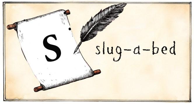 S- slug-a-bed