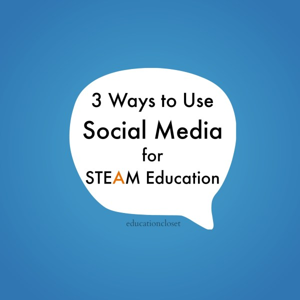 3 Ways Social Media Steam Education