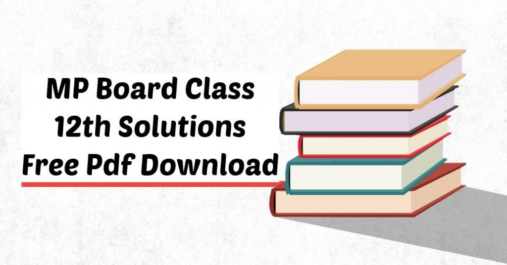 MP Board Class 12th Solutions Free Pdf Download