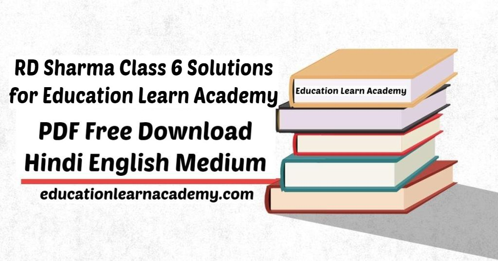 RD Sharma Class 6 Solutions for Education Learn Academy
