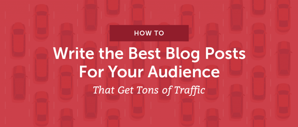 How to Write the Best Blog Posts For Your Audience