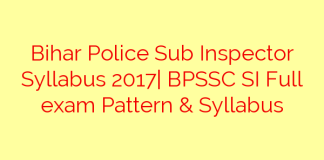 Bihar Police Sub Inspector Syllabus 2017| BPSSC SI Full exam Pattern & Syllabus