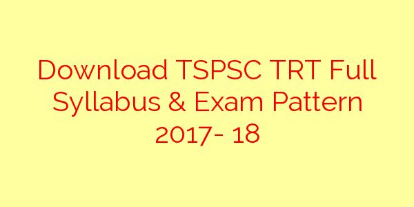 Download TSPSC TRT Full Syllabus & Exam Pattern 2017- 18