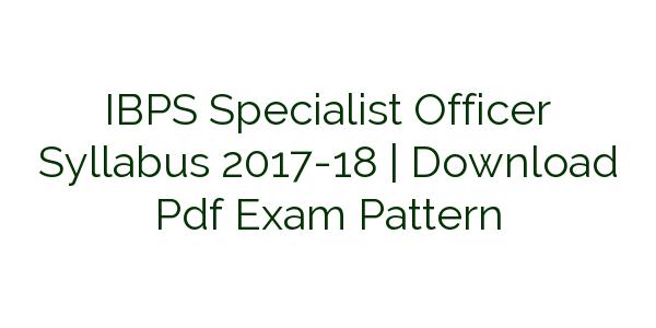 IBPS Specialist Officer Syllabus 2017-18 | Download Pdf Exam Pattern