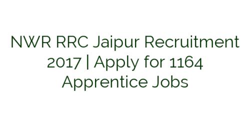 NWR RRC Jaipur Recruitment 2017 | Apply for 1164 Apprentice Jobs