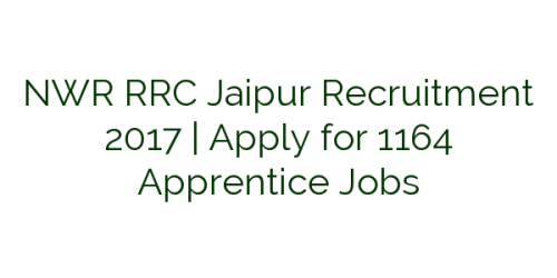 NWR RRC Jaipur Recruitment 2017 | Apply for 1164 Apprentice Jobs