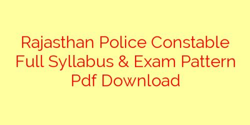 Rajasthan Police Constable Full Syllabus & Exam Pattern Pdf Download