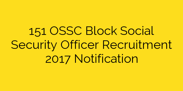 151 OSSC Block Social Security Officer Recruitment 2017 Notification