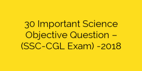 30 Important Science Objective Question – (SSC-CGL Exam) -2018