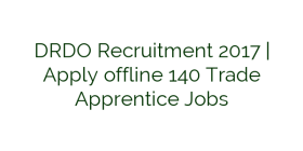 DRDO Recruitment 2017 | Apply offline 140 Trade Apprentice Jobs