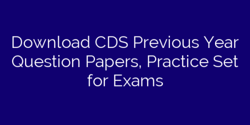 Download CDS Previous Year Question Papers, Practice Set for Exams