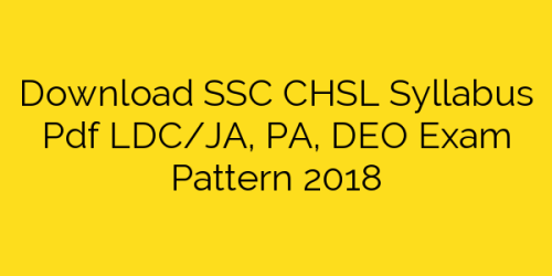 Download SSC CHSL Syllabus Pdf LDC/JA, PA, DEO Exam Pattern 2018