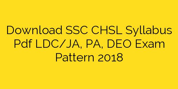 Download SSC CHSL Syllabus Pdf LDC/JA, PA, DEO Exam Pattern 2018