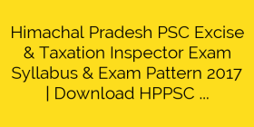 Himachal Pradesh PSC Excise & Taxation Inspector Exam Syllabus & Exam Pattern 2017 | Download HPPSC Inspector Syllabus Pattern Pdf