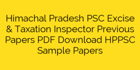 Himachal Pradesh PSC Excise & Taxation Inspector Previous Papers PDF Download HPPSC Sample Papers