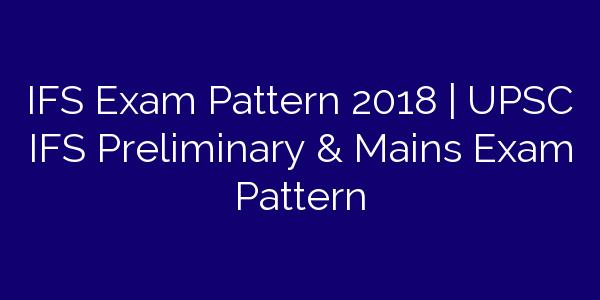 IFS Exam Pattern 2018   UPSC IFS Preliminary & Mains Exam Pattern