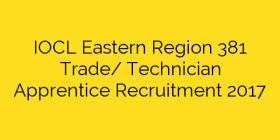 IOCL Eastern Region 381 Trade/ Technician Apprentice Recruitment 2017
