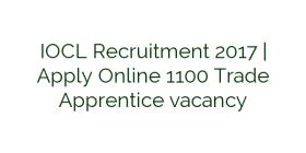 IOCL Recruitment 2017 | Apply Online 1100 Trade Apprentice vacancy