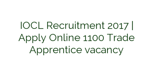 IOCL Recruitment 2017 | Apply Online 1100 Trade Apprentice vacancy