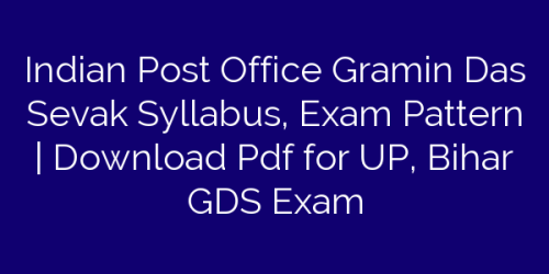 Indian Post Office Gramin Das Sevak Syllabus, Exam Pattern | Download Pdf for UP, Bihar GDS Exam