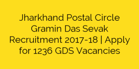 Jharkhand Postal Circle Gramin Das Sevak Recruitment 2017-18 | Apply for 1236 GDS Vacancies