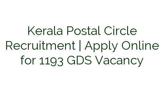 Kerala Postal Circle Recruitment  | Apply Online for 1193 GDS Vacancy