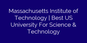 Massachusetts Institute of Technology | Best US University For Science & Technology