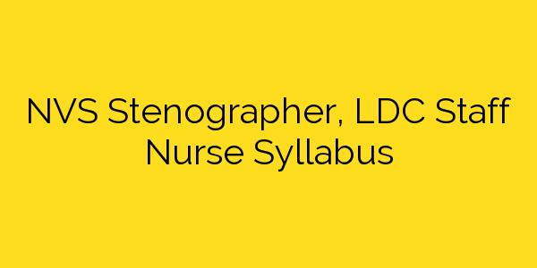 NVS Stenographer, LDC Staff Nurse Syllabus