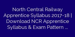 North Central Railway Apprentice Syllabus 2017-18   Download NCR Apprentice Syllabus & Exam Pattern Pdf