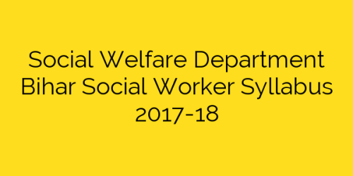 Social Welfare Department Bihar Social Worker Syllabus 2017-18