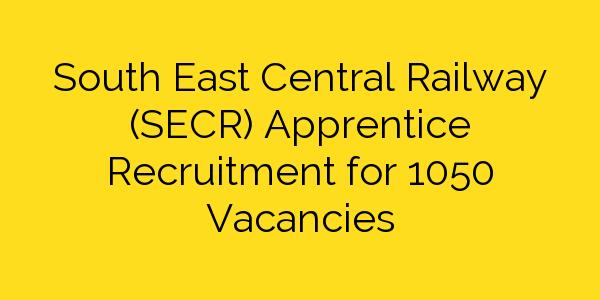 South East Central Railway (SECR) Apprentice Recruitment for 1050 Vacancies