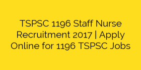 TSPSC 1196 Staff Nurse Recruitment 2017 | Apply Online for 1196 TSPSC Jobs