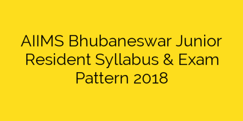 AIIMS Bhubaneswar Junior Resident Syllabus & Exam Pattern 2018