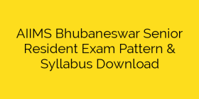AIIMS Bhubaneswar Senior Resident Exam Pattern & Syllabus Download