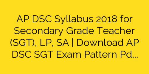 AP DSC Syllabus 2018 for Secondary Grade Teacher (SGT), LP, SA | Download AP DSC SGT Exam Pattern Pdf
