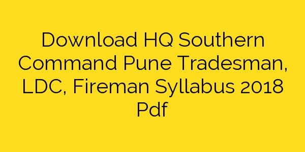 Download HQ Southern Command Pune Tradesman, LDC, Fireman Syllabus 2018 Pdf