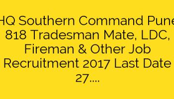 HQ Southern Command Pune 818 Tradesman Mate LDC Fireman Other Job Recruitment 2017