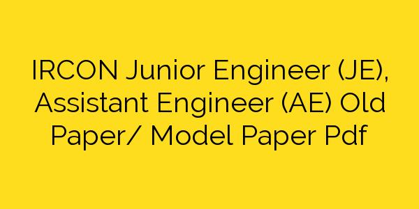 IRCON Junior Engineer (JE), Assistant Engineer (AE) Old Paper/ Model Paper Pdf