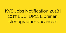 KVS Jobs Notification 2018 | 1017 LDC, UPC, Librarian, stenographer vacancies