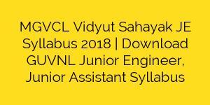 MGVCL Vidyut Sahayak JE Syllabus 2018 | Download GUVNL Junior Engineer, Junior Assistant Syllabus