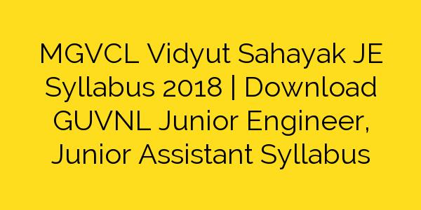 MGVCL Vidyut Sahayak JE Syllabus 2018   Download GUVNL Junior Engineer, Junior Assistant Syllabus