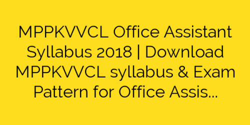 MPPKVVCL Office Assistant Syllabus 2018 | Download MPPKVVCL syllabus & Exam Pattern for Office Assistant GradeIII Exam