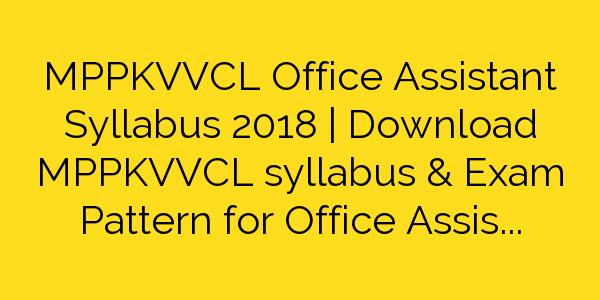 MPPKVVCL Office Assistant Syllabus 2018   Download MPPKVVCL syllabus & Exam Pattern for Office Assistant GradeIII Exam