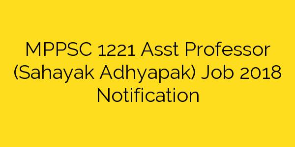 MPPSC 1221 Asst Professor (Sahayak Adhyapak) Job 2018 Notification