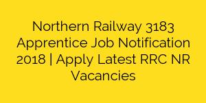 Northern Railway 3183 Apprentice Job Notification 2018   Apply Latest RRC NR Vacancies