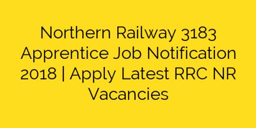 Northern Railway 3183 Apprentice Job Notification 2018 | Apply Latest RRC NR Vacancies