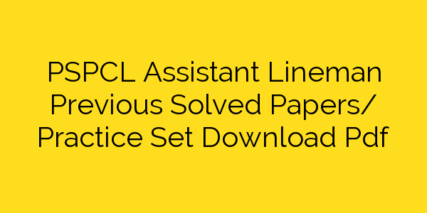 PSPCL Assistant Lineman Previous Solved Papers/ Practice Set Download Pdf